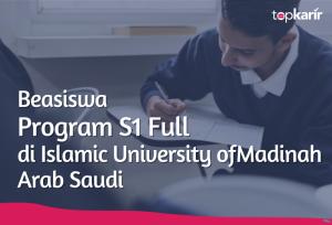 Beasiswa Program S1 Full di Islamic University of Madinah Arab Saudi | TopKarir.com