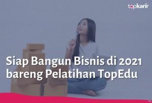 Siap Bangun Bisnis di 2021 bareng Pelatihan TopEdu | TopKarir.com