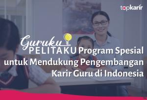 Guruku Pelitaku, Program Spesial untuk Mendukung Pengembangan Karir Guru di Indonesia | TopKarir.com